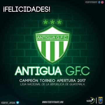 ¡¡¡ FELICIDADES ¡¡¡ - ANTIGUA G.F.C. - CAMPEON DEL TORNEO APERTURA 2017
