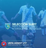 SELECCIÓN SUB 17 PARTICIPARÁ POR PRIMERA OCASIÓN EN EL  UEFA ASSIST U17 INTERNATIONAL TOURNAMENT EN TURQUÍA