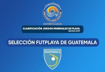 SELECCIÓN DE FÚTBOL PLAYA DE GUATEMALA COMPETIRÁ EN EL  WORLD BEACH GAMES, EL SALVADOR 2019