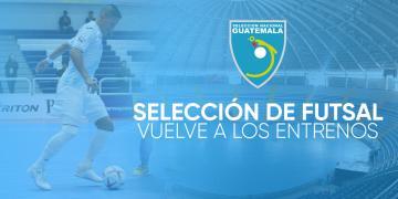 SELECCIÓN DE FUTSAL VUELVE A LOS ENTRENOS CON MIRAS AL CAMPEONATO DE FUTSAL DE CONCACAF 2020